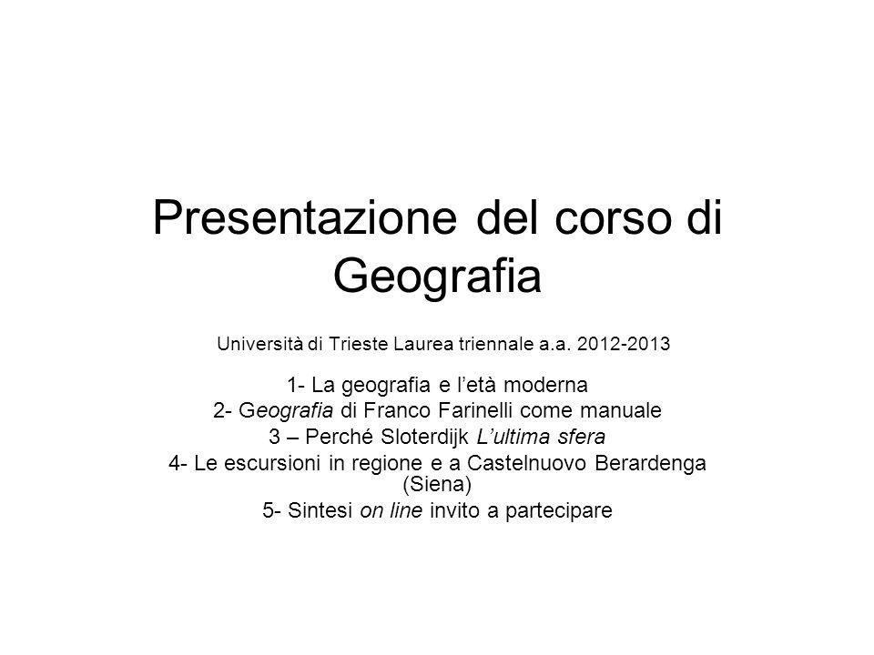 Presentazione del corso di Geografia Università di Trieste Laurea triennale a.a. 2012-2013 1- La geografia e letà moderna 2- Geografia di Franco Farin