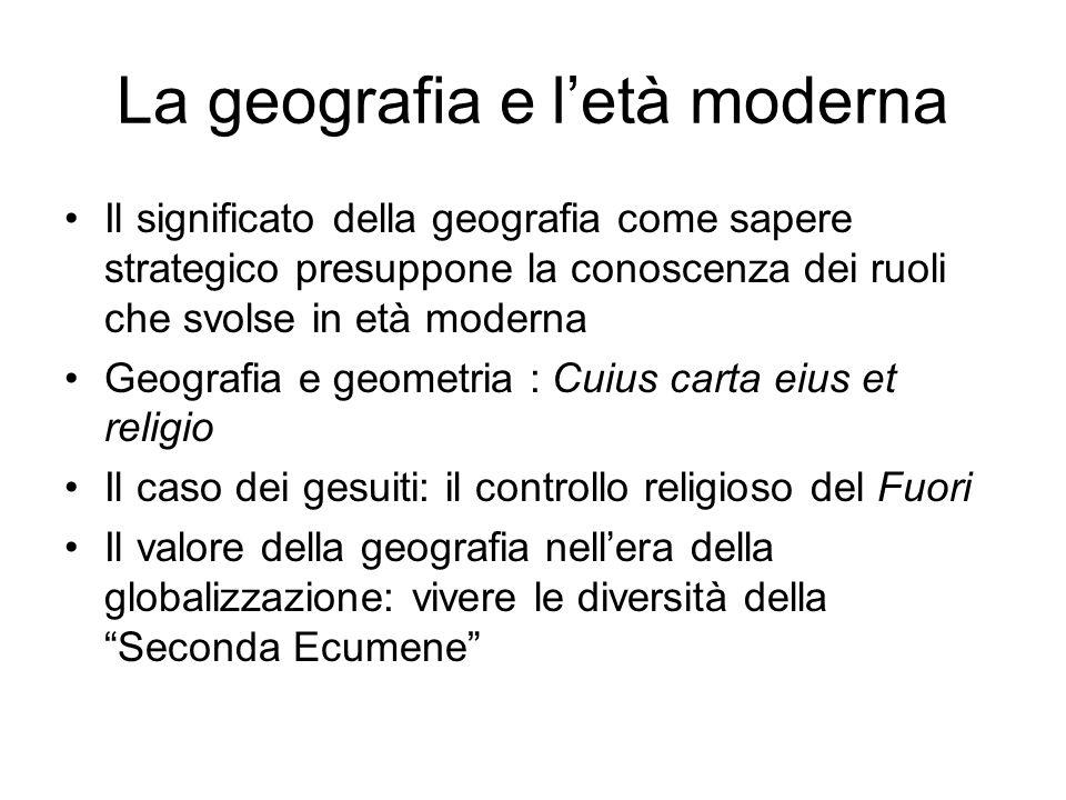 La geografia e letà moderna Il significato della geografia come sapere strategico presuppone la conoscenza dei ruoli che svolse in età moderna Geograf