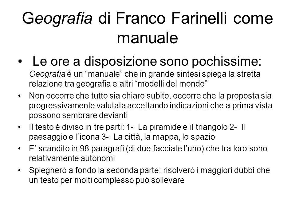 Geografia di Franco Farinelli come manuale Le ore a disposizione sono pochissime: Geografia è un manuale che in grande sintesi spiega la stretta relaz