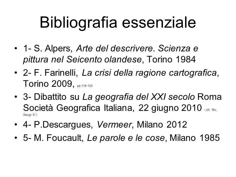 Bibliografia essenziale 1- S. Alpers, Arte del descrivere. Scienza e pittura nel Seicento olandese, Torino 1984 2- F. Farinelli, La crisi della ragion