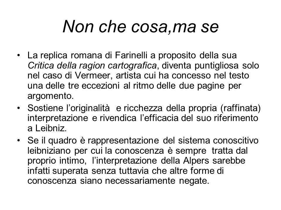 Non che cosa,ma se La replica romana di Farinelli a proposito della sua Critica della ragion cartografica, diventa puntigliosa solo nel caso di Vermee