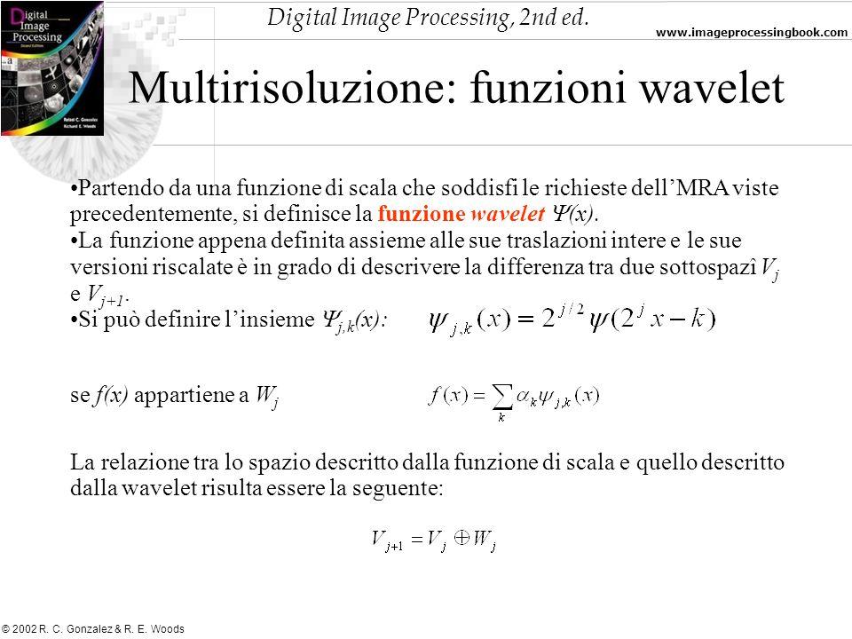 Digital Image Processing, 2nd ed. www.imageprocessingbook.com © 2002 R. C. Gonzalez & R. E. Woods Multirisoluzione: funzioni wavelet Partendo da una f