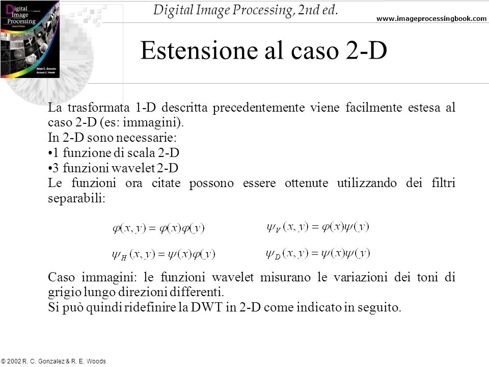 Digital Image Processing, 2nd ed. www.imageprocessingbook.com © 2002 R. C. Gonzalez & R. E. Woods Estensione al caso 2-D La trasformata 1-D descritta