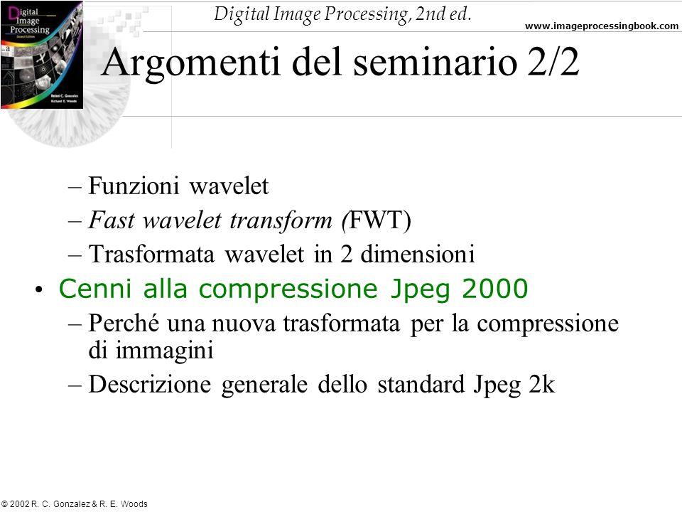 Digital Image Processing, 2nd ed. www.imageprocessingbook.com © 2002 R. C. Gonzalez & R. E. Woods Argomenti del seminario 2/2 –Funzioni wavelet –Fast