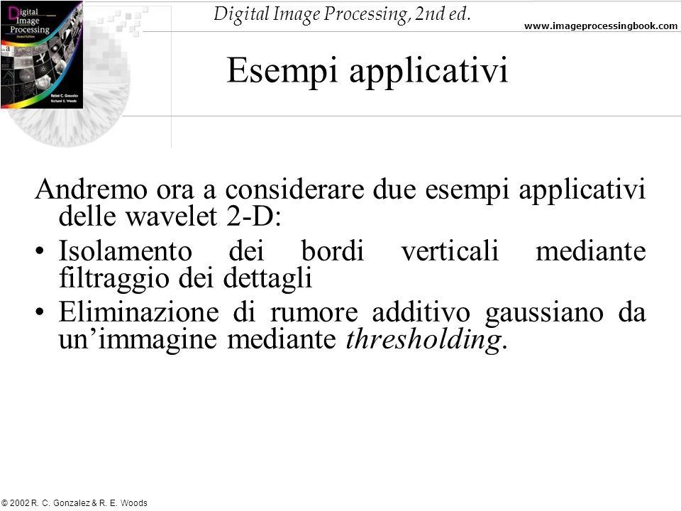 Digital Image Processing, 2nd ed. www.imageprocessingbook.com © 2002 R. C. Gonzalez & R. E. Woods Esempi applicativi Andremo ora a considerare due ese