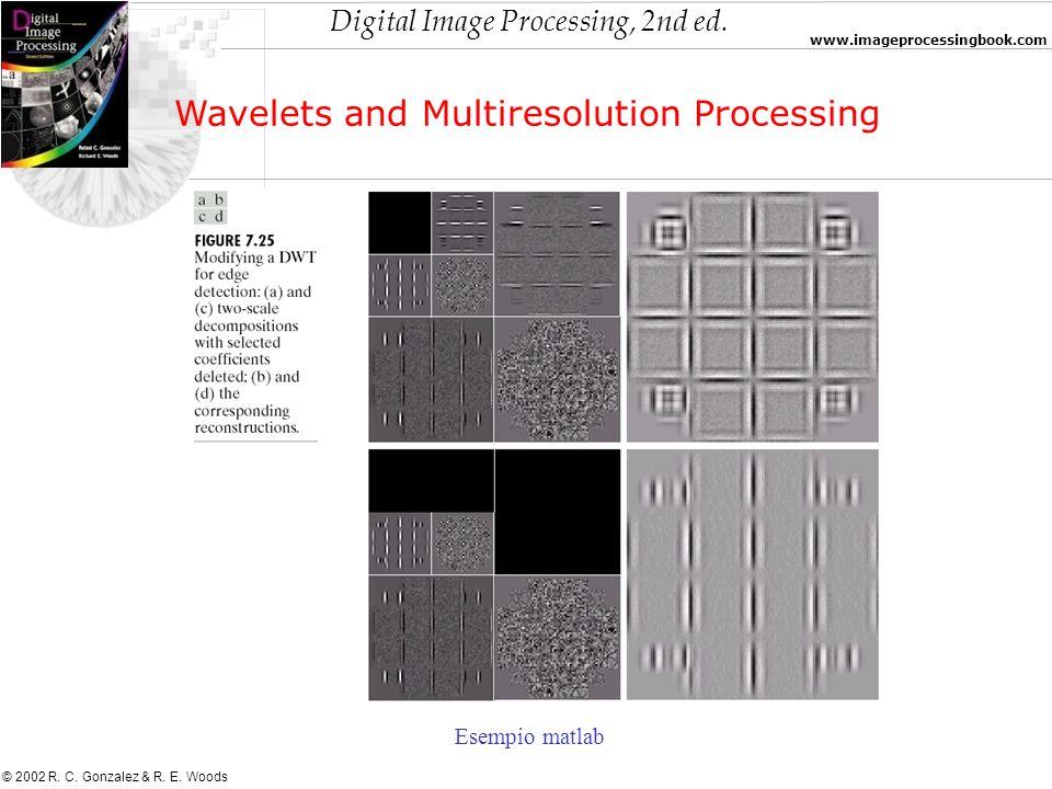 Digital Image Processing, 2nd ed. www.imageprocessingbook.com © 2002 R. C. Gonzalez & R. E. Woods Wavelets and Multiresolution Processing Esempio matl