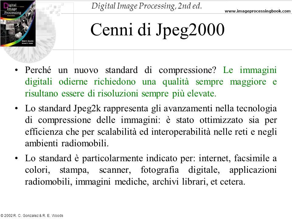Digital Image Processing, 2nd ed. www.imageprocessingbook.com © 2002 R. C. Gonzalez & R. E. Woods Cenni di Jpeg2000 Perché un nuovo standard di compre