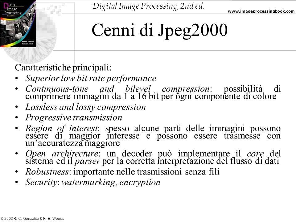 Digital Image Processing, 2nd ed. www.imageprocessingbook.com © 2002 R. C. Gonzalez & R. E. Woods Caratteristiche principali: Superior low bit rate pe