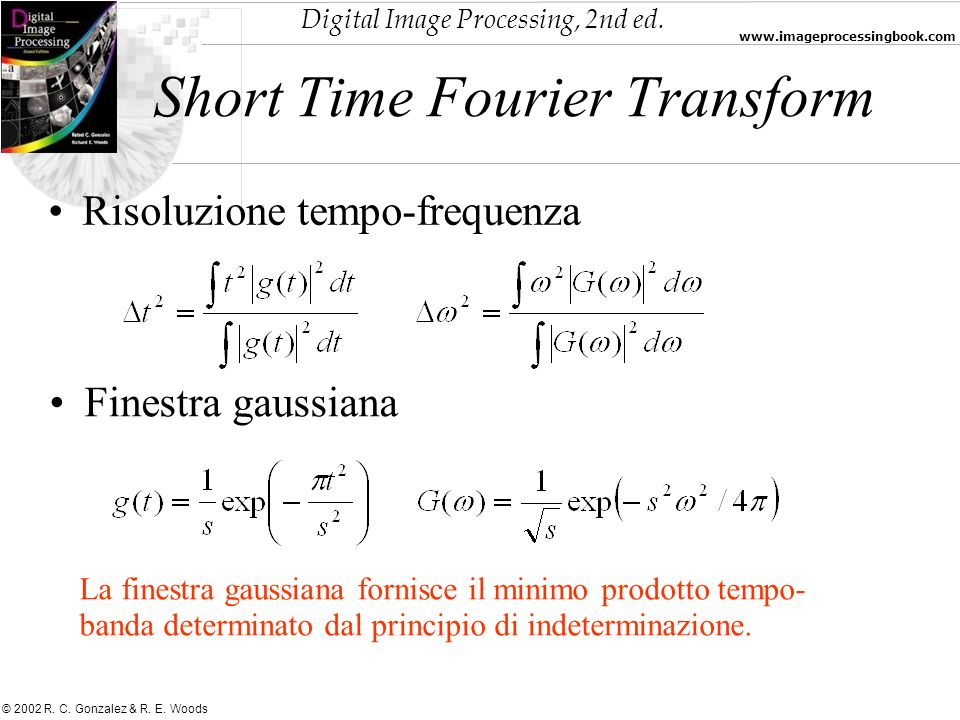 Digital Image Processing, 2nd ed. www.imageprocessingbook.com © 2002 R. C. Gonzalez & R. E. Woods Risoluzione tempo-frequenza Short Time Fourier Trans