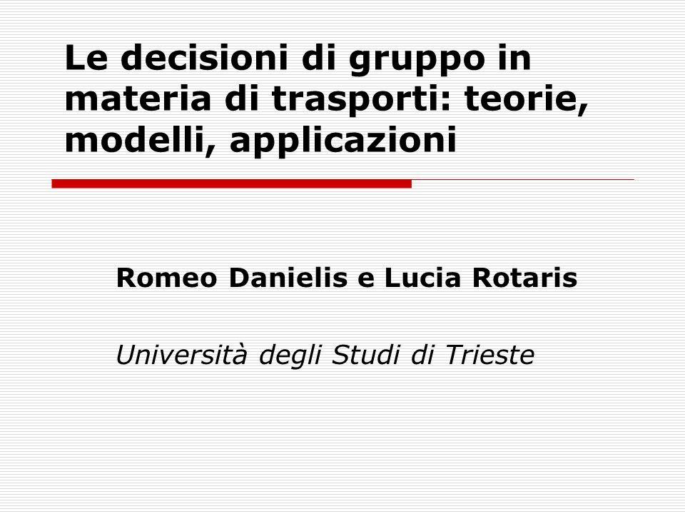 Le decisioni di gruppo in materia di trasporti: teorie, modelli, applicazioni Romeo Danielis e Lucia Rotaris Università degli Studi di Trieste