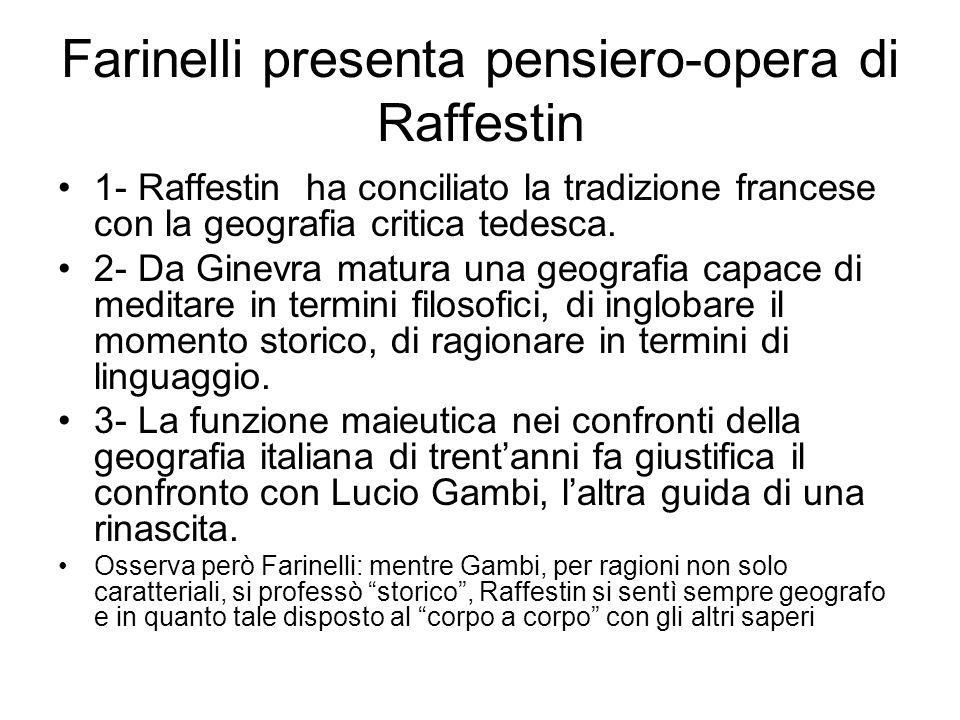Farinelli presenta pensiero-opera di Raffestin 1- Raffestin ha conciliato la tradizione francese con la geografia critica tedesca. 2- Da Ginevra matur