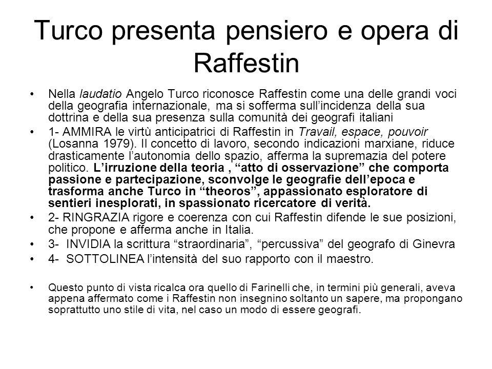 Turco presenta pensiero e opera di Raffestin Nella laudatio Angelo Turco riconosce Raffestin come una delle grandi voci della geografia internazionale