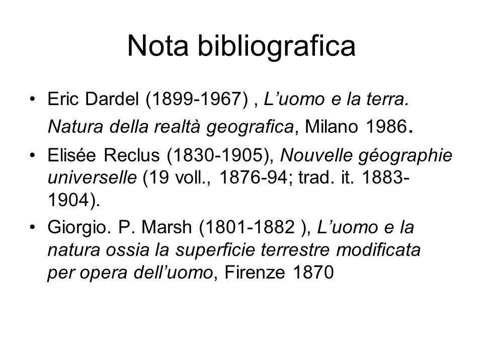 Nota bibliografica Eric Dardel (1899-1967), Luomo e la terra. Natura della realtà geografica, Milano 1986. Elisée Reclus (1830-1905), Nouvelle géograp