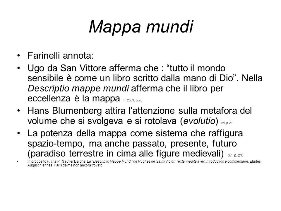 Mappa mundi Farinelli annota: Ugo da San Vittore afferma che : tutto il mondo sensibile è come un libro scritto dalla mano di Dio. Nella Descriptio ma