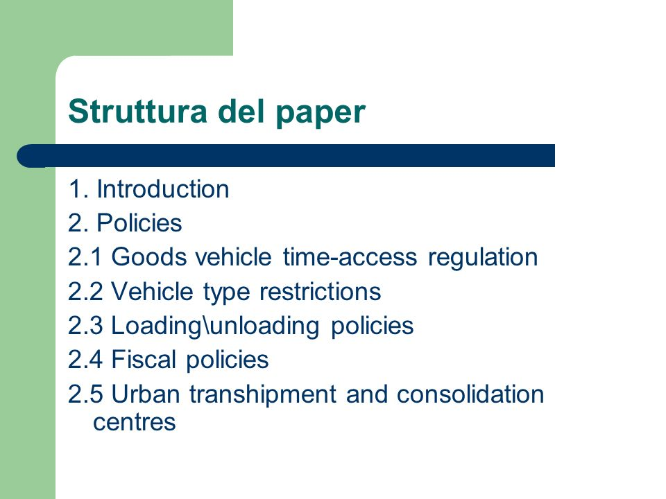 Struttura del paper 1. Introduction 2. Policies 2.1 Goods vehicle time-access regulation 2.2 Vehicle type restrictions 2.3 Loading\unloading policies