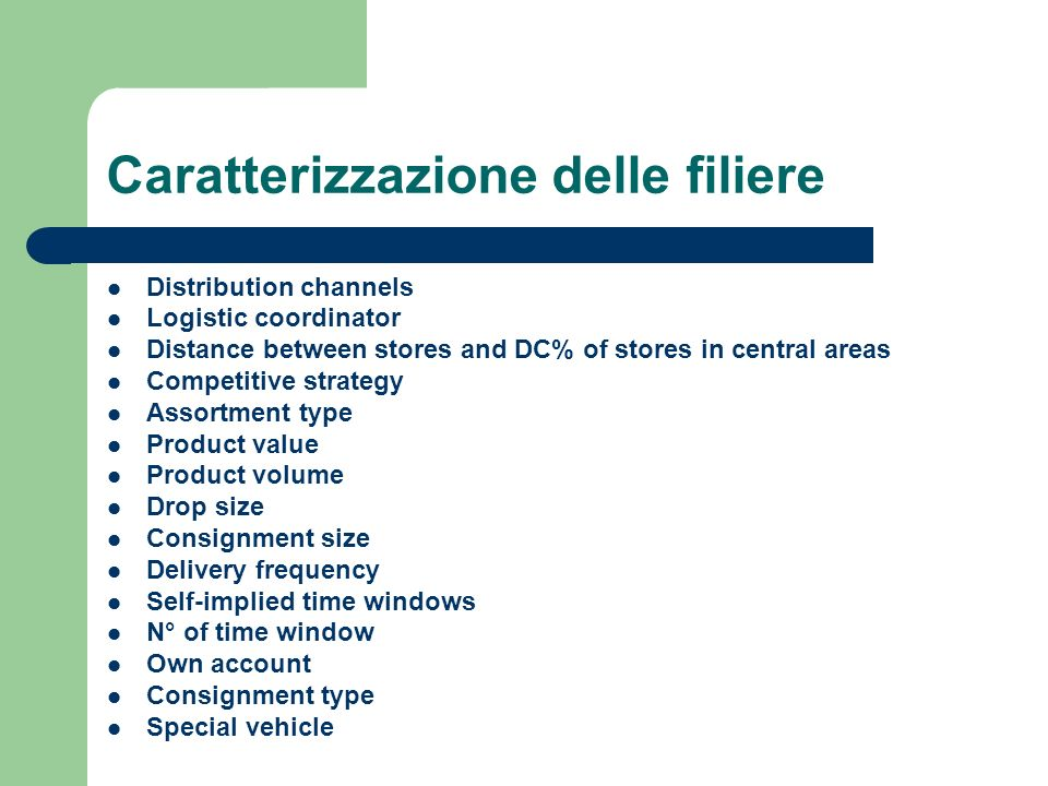 Caratterizzazione delle filiere Distribution channels Logistic coordinator Distance between stores and DC% of stores in central areas Competitive stra