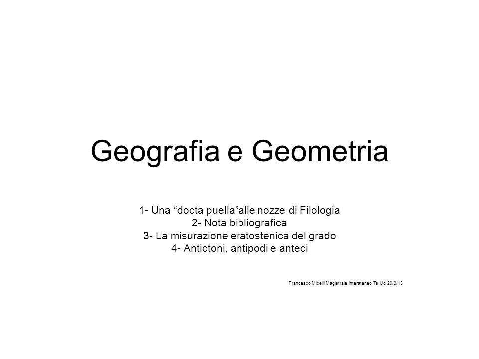 Geografia e Geometria 1- Una docta puellaalle nozze di Filologia 2- Nota bibliografica 3- La misurazione eratostenica del grado 4- Antictoni, antipodi