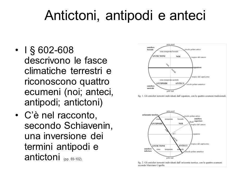 Antictoni, antipodi e anteci I § 602-608 descrivono le fasce climatiche terrestri e riconoscono quattro ecumeni (noi; anteci, antipodi; antictoni) Cè
