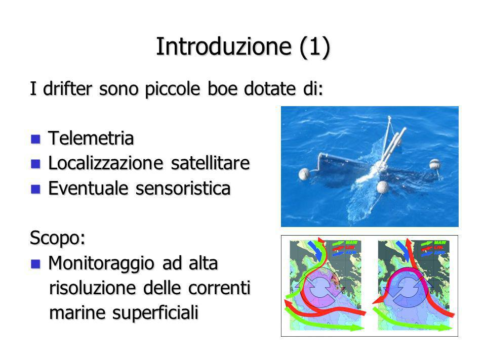 Introduzione (1) I drifter sono piccole boe dotate di: Telemetria Telemetria Localizzazione satellitare Localizzazione satellitare Eventuale sensorist