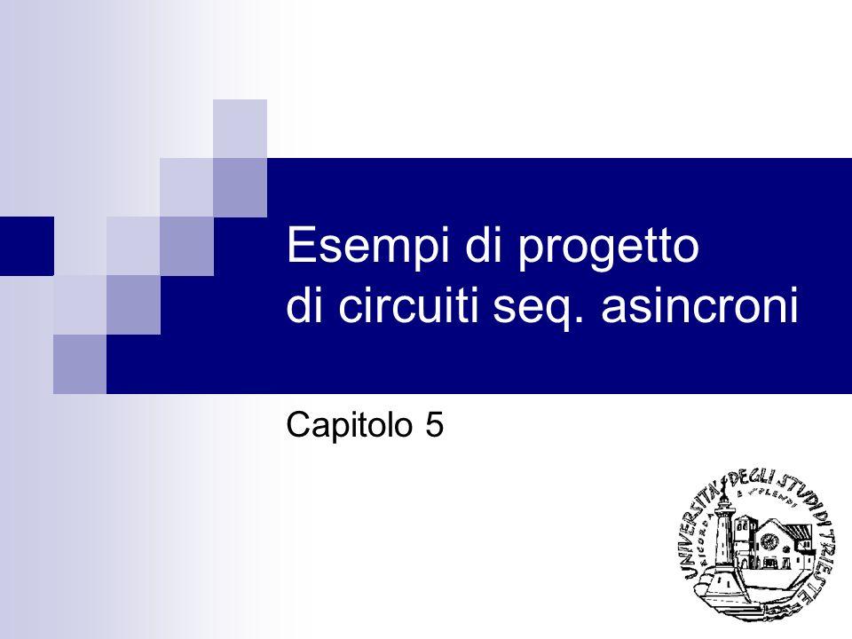 Esempi di progetto di circuiti seq. asincroni Capitolo 5