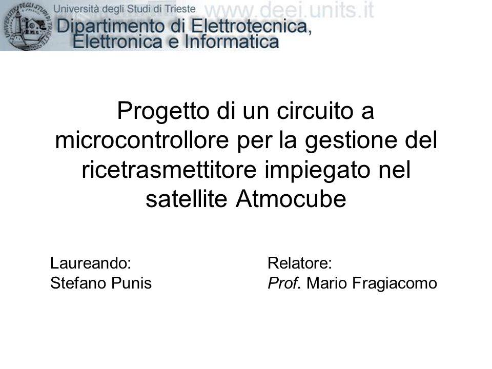 Progetto di un circuito a microcontrollore per la gestione del ricetrasmettitore impiegato nel satellite Atmocube Relatore: Prof. Mario Fragiacomo Lau