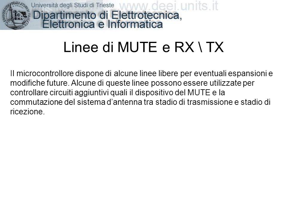 Linee di MUTE e RX \ TX Il microcontrollore dispone di alcune linee libere per eventuali espansioni e modifiche future. Alcune di queste linee possono