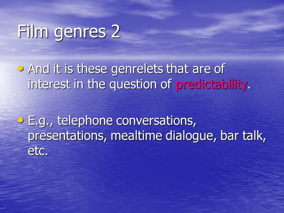 Film genres 2 And it is these genrelets that are of interest in the question of predictability.