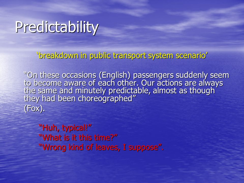 Predictability breakdown in public transport system scenario On these occasions (English) passengers suddenly seem to become aware of each other.