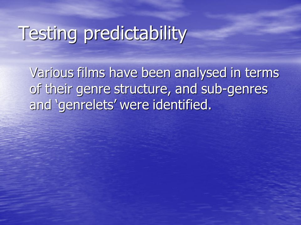 Testing predictability Various films have been analysed in terms of their genre structure, and sub-genres and genrelets were identified.