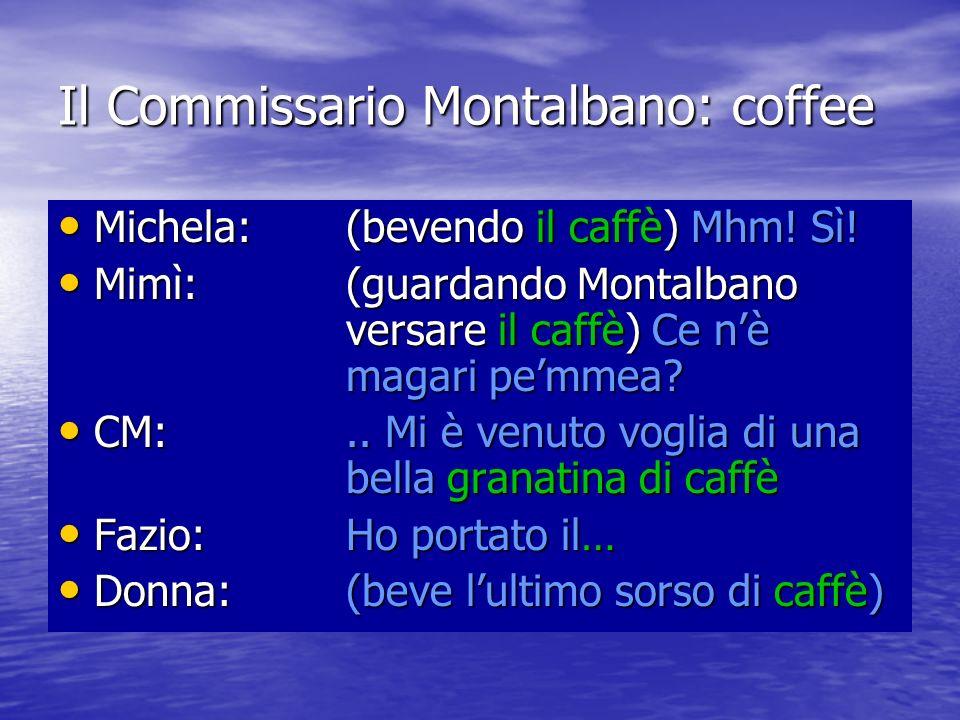 Il Commissario Montalbano: coffee Michela: (bevendo il caffè) Mhm.