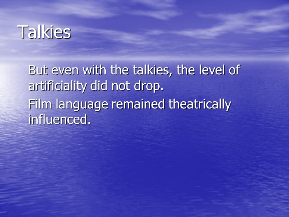 Talkies But even with the talkies, the level of artificiality did not drop.