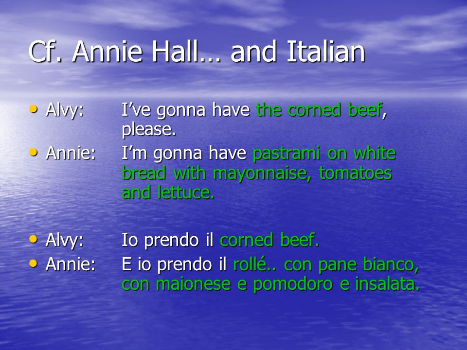 Cf. Annie Hall… and Italian Alvy: Ive gonna have the corned beef, please.
