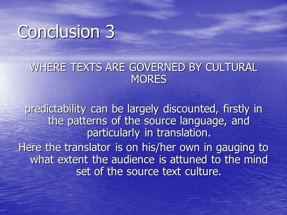 Conclusion 3 WHERE TEXTS ARE GOVERNED BY CULTURAL MORES predictability can be largely discounted, firstly in the patterns of the source language, and particularly in translation.
