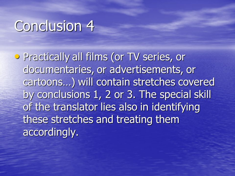 Conclusion 4 Practically all films (or TV series, or documentaries, or advertisements, or cartoons…) will contain stretches covered by conclusions 1, 2 or 3.
