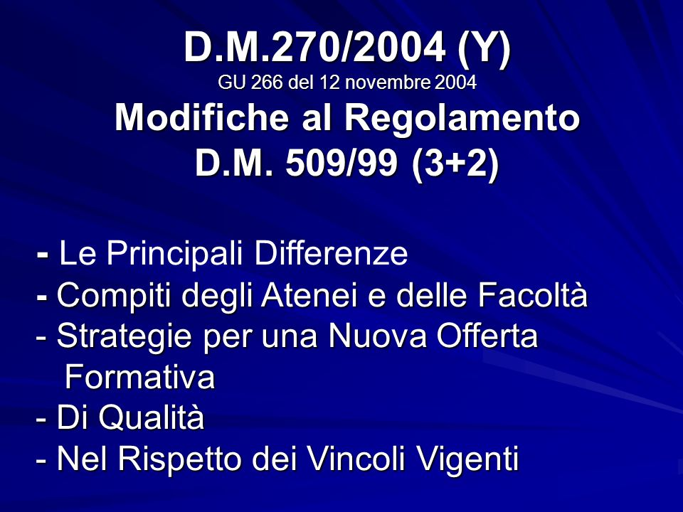 D.M.270/2004 (Y) GU 266 del 12 novembre 2004 Modifiche al Regolamento D.M. 509/99 (3+2) - - Compiti degli Atenei e delle Facoltà - Strategie per una N