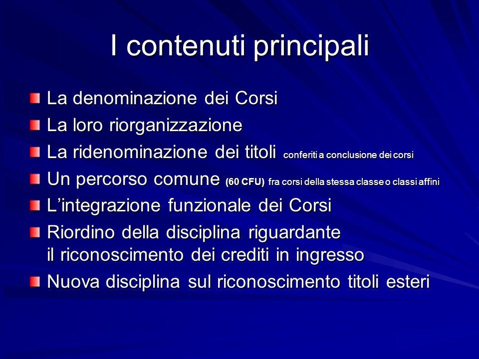 I contenuti principali La denominazione dei Corsi La loro riorganizzazione La ridenominazione dei titoli conferiti a conclusione dei corsi Un percorso