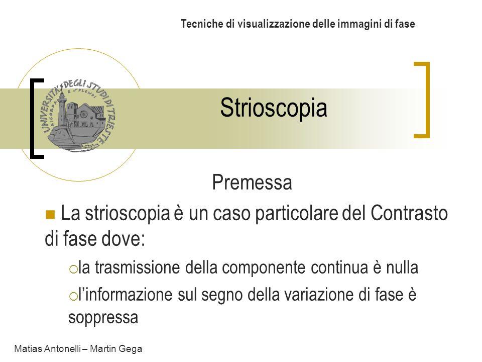 Strioscopia Tecniche di visualizzazione delle immagini di fase Premessa La strioscopia è un caso particolare del Contrasto di fase dove: la trasmissio