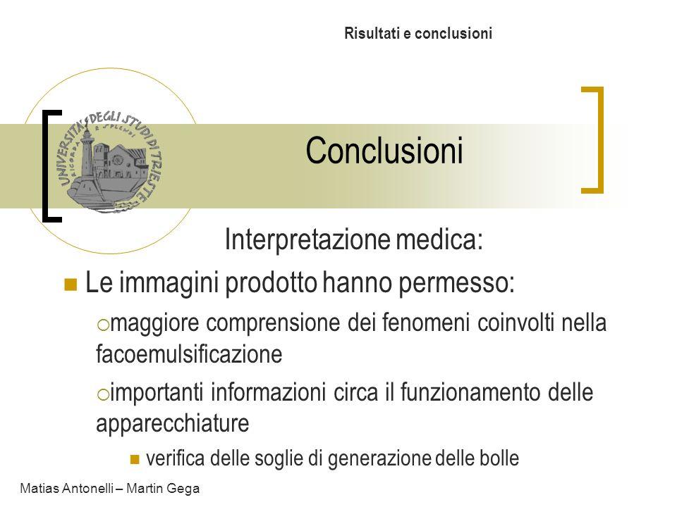 Conclusioni Risultati e conclusioni Matias Antonelli – Martin Gega Interpretazione medica: Le immagini prodotto hanno permesso: maggiore comprensione