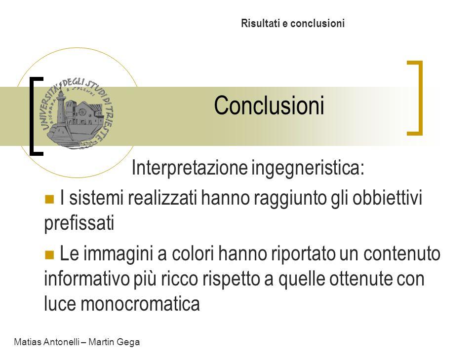 Conclusioni Risultati e conclusioni Matias Antonelli – Martin Gega Interpretazione ingegneristica: I sistemi realizzati hanno raggiunto gli obbiettivi