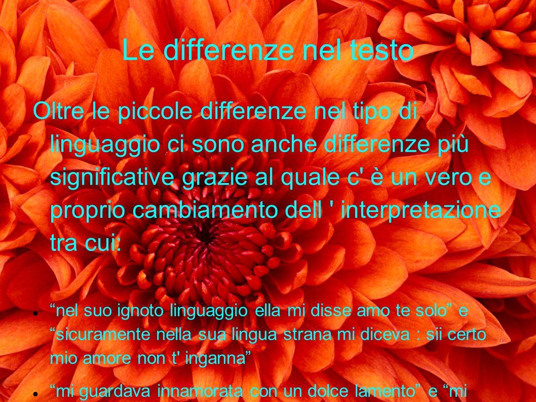 Le differenze nel testo Oltre le piccole differenze nel tipo di linguaggio ci sono anche differenze più significative grazie al quale c' è un vero e p