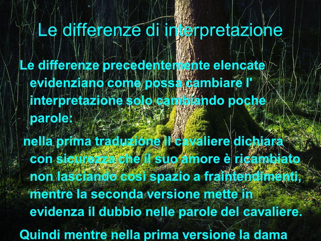 Le differenze di interpretazione Le differenze precedentemente elencate evidenziano come possa cambiare l' interpretazione solo cambiando poche parole