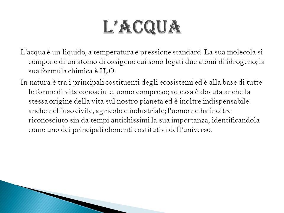 L'acqua è un liquido, a temperatura e pressione standard. La sua molecola si compone di un atomo di ossigeno cui sono legati due atomi di idrogeno; la