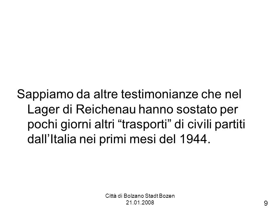 Città di Bolzano Stadt Bozen 21.01.2008 Sappiamo da altre testimonianze che nel Lager di Reichenau hanno sostato per pochi giorni altri trasporti di c