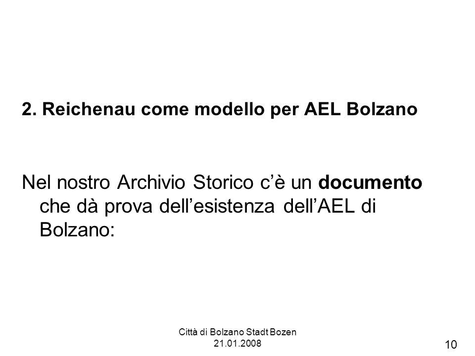 Città di Bolzano Stadt Bozen 21.01.2008 2. Reichenau come modello per AEL Bolzano Nel nostro Archivio Storico cè un documento che dà prova dellesisten