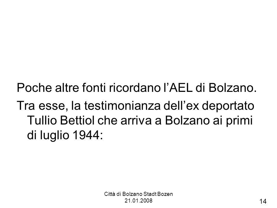 Città di Bolzano Stadt Bozen 21.01.2008 Poche altre fonti ricordano lAEL di Bolzano. Tra esse, la testimonianza dellex deportato Tullio Bettiol che ar