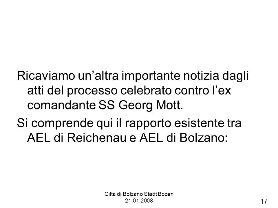 Città di Bolzano Stadt Bozen 21.01.2008 Ricaviamo unaltra importante notizia dagli atti del processo celebrato contro lex comandante SS Georg Mott. Si