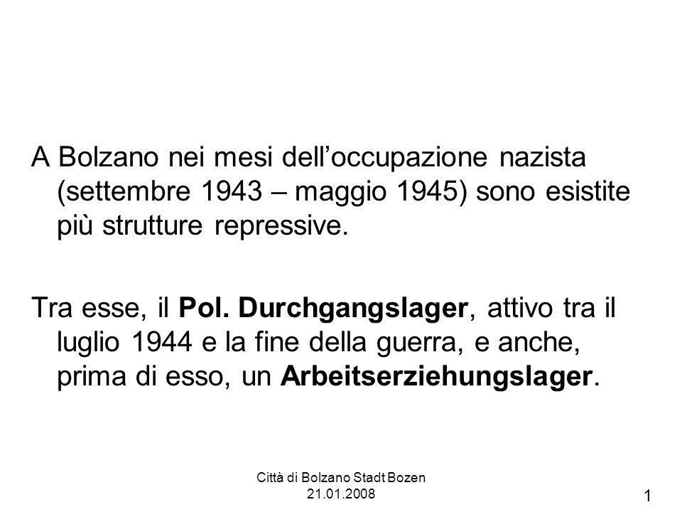 Città di Bolzano Stadt Bozen 21.01.2008 Poco è noto circa la struttura, lubicazione e le finalità dellAEL (Arbeitserziehungslager) o Campo di Rieducazione al Lavoro allestito a Bolzano.