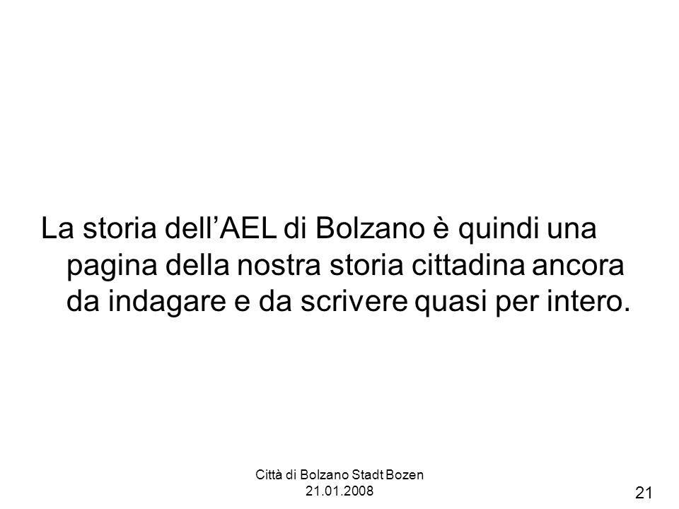 Città di Bolzano Stadt Bozen 21.01.2008 La storia dellAEL di Bolzano è quindi una pagina della nostra storia cittadina ancora da indagare e da scriver