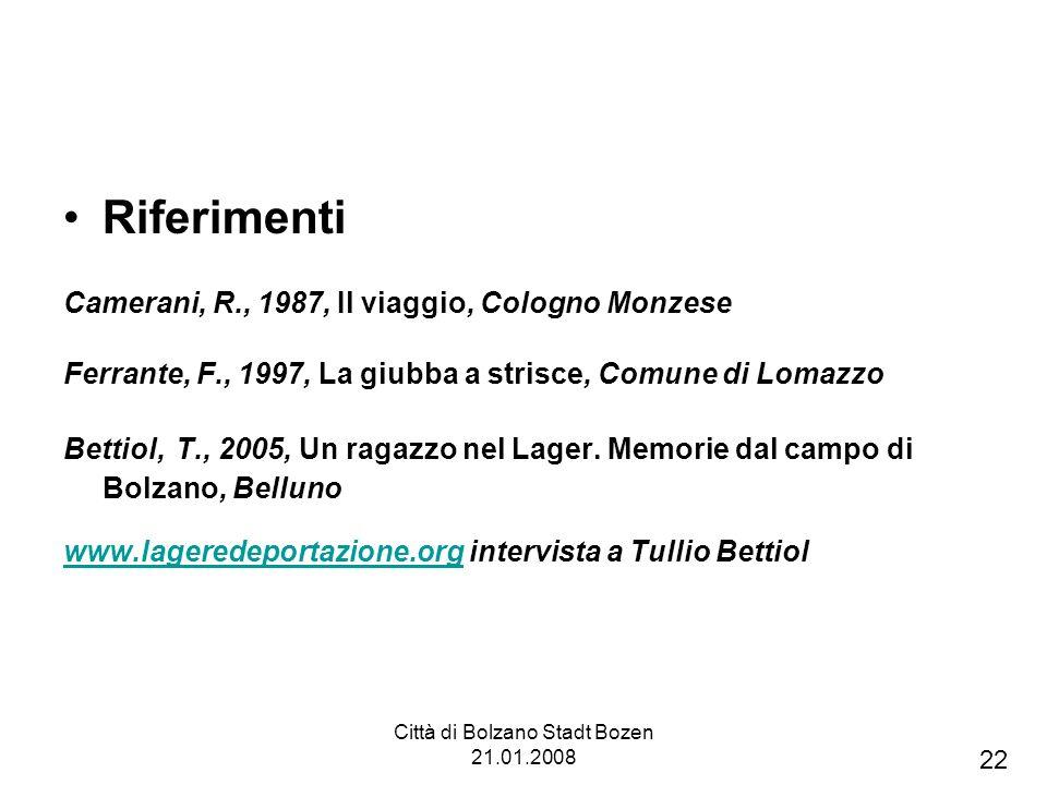 Città di Bolzano Stadt Bozen 21.01.2008 Riferimenti Camerani, R., 1987, Il viaggio, Cologno Monzese Ferrante, F., 1997, La giubba a strisce, Comune di