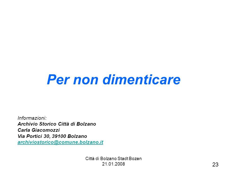 Città di Bolzano Stadt Bozen 21.01.2008 Per non dimenticare Informazioni: Archivio Storico Città di Bolzano Carla Giacomozzi Via Portici 30, 39100 Bol